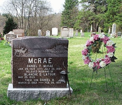 MCRAE DANIEL T. MCRAE JAN. 29, 1935 - JULY 30, 1997 BELOVED HUSBAND OF BLANCHE G. LATOUR MAY 25, 1935 THEIR SON DANIEL A. MARCH 12, 1962 - FEB. 26, 1997