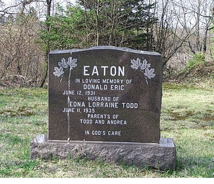 EATON IN LOVING MEMORY OF DONALD ERIC JUNE 12, 1931 HUSBAND OF EDNA LORRAINE TODD JUNE 11, 1935 PARENTS OF TODD AND ANDREA